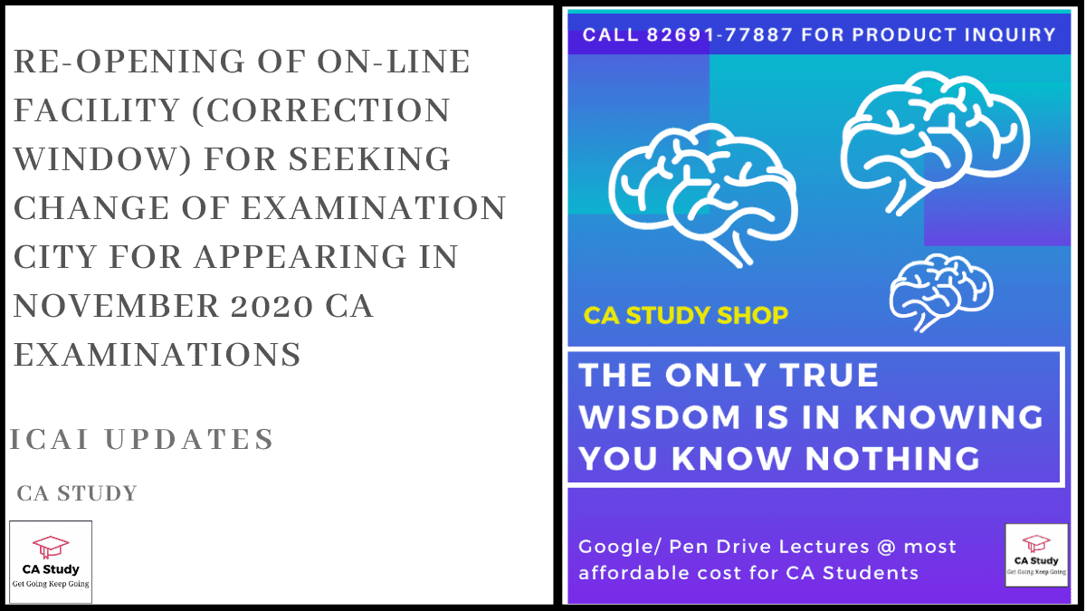 Re-Opening of On-line Facility (Correction Window) for Seeking Change of Examination City for Appearing in November 2020 CA Examinations