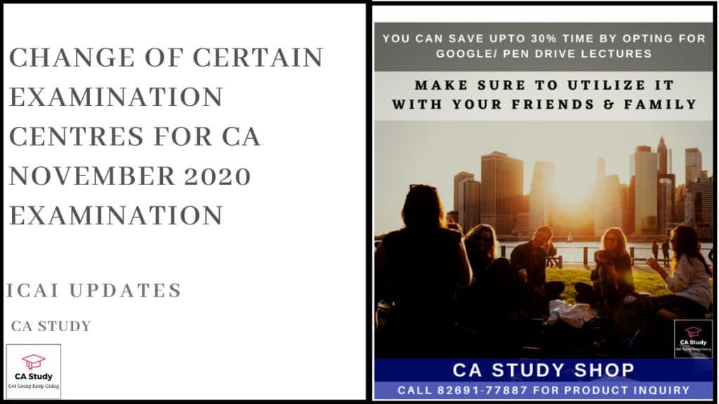 Change of Certain Examination Centres for CA November 2020 Examination