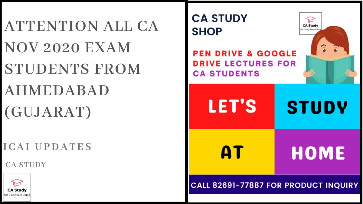 Attention all CA Nov 2020 Exam Students from Ahmedabad (Gujarat)