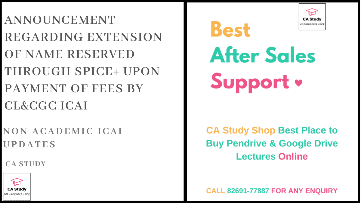 Announcement regarding extension of name reserved through SPICE+ upon payment of fees by CL&CGC ICAI
