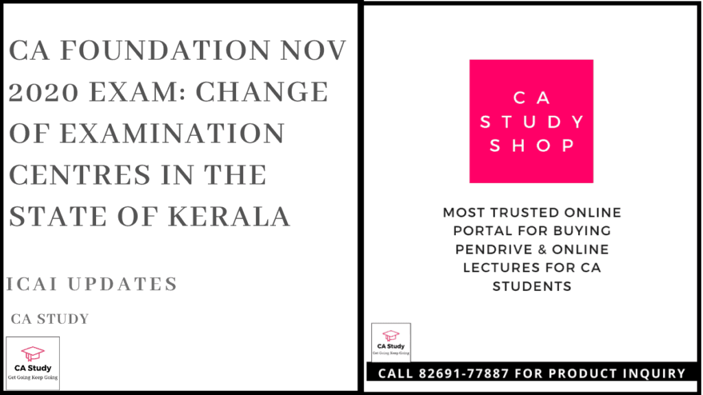 CA Foundation Nov 2020 Exam: Change of Examination Centre in the State of Kerala