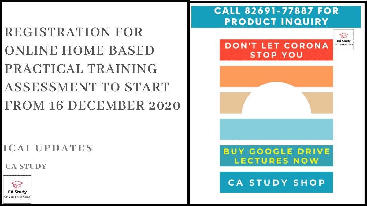 Registration for Online Home Based Practical Training Assessment to start from 16 December 2020