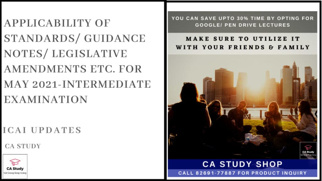 Applicability of Standards/ Guidance Notes/ Legislative Amendments etc. for May 2021-Intermediate Examination