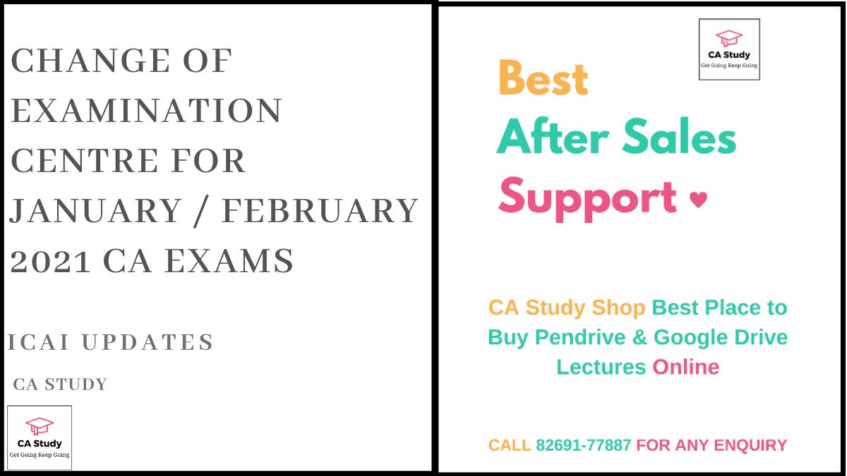 Change of Examination Centre for January / February 2021 CA Exams