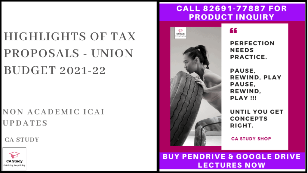 Highlights of Tax Proposals - Union Budget 2021-22