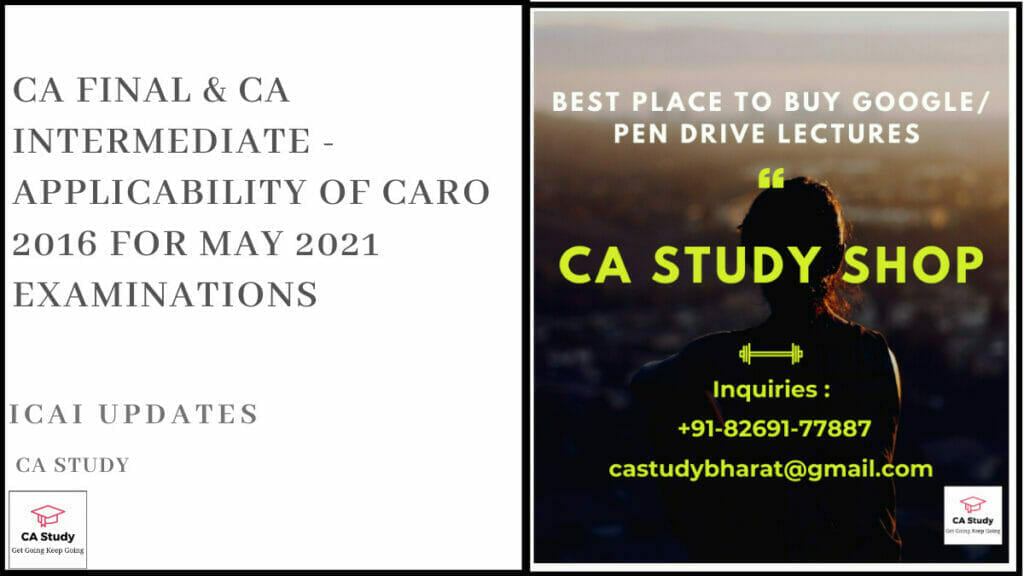 CA Final & CA Intermediate - Applicability of CARO 2016 for May 2021 CA Examinations