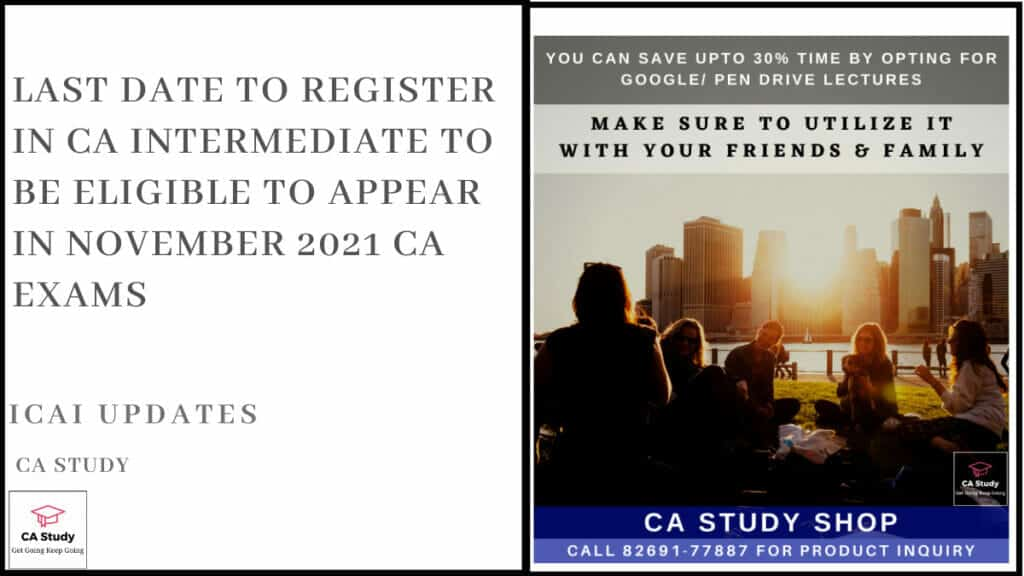 Last Date to Register in CA Intermediate to be Eligible to Appear in November 2021 CA Exams