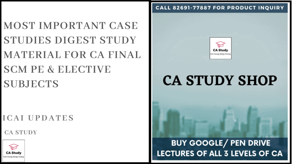 CASE STUDIES DIGEST Study Material for CA Final SCM PE & Elective Subjects
