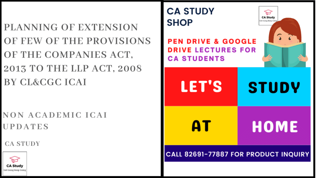 Planning of extension of few of the provisions of the Companies Act, 2013 to the LLP Act, 2008 by CL&CGC ICAI
