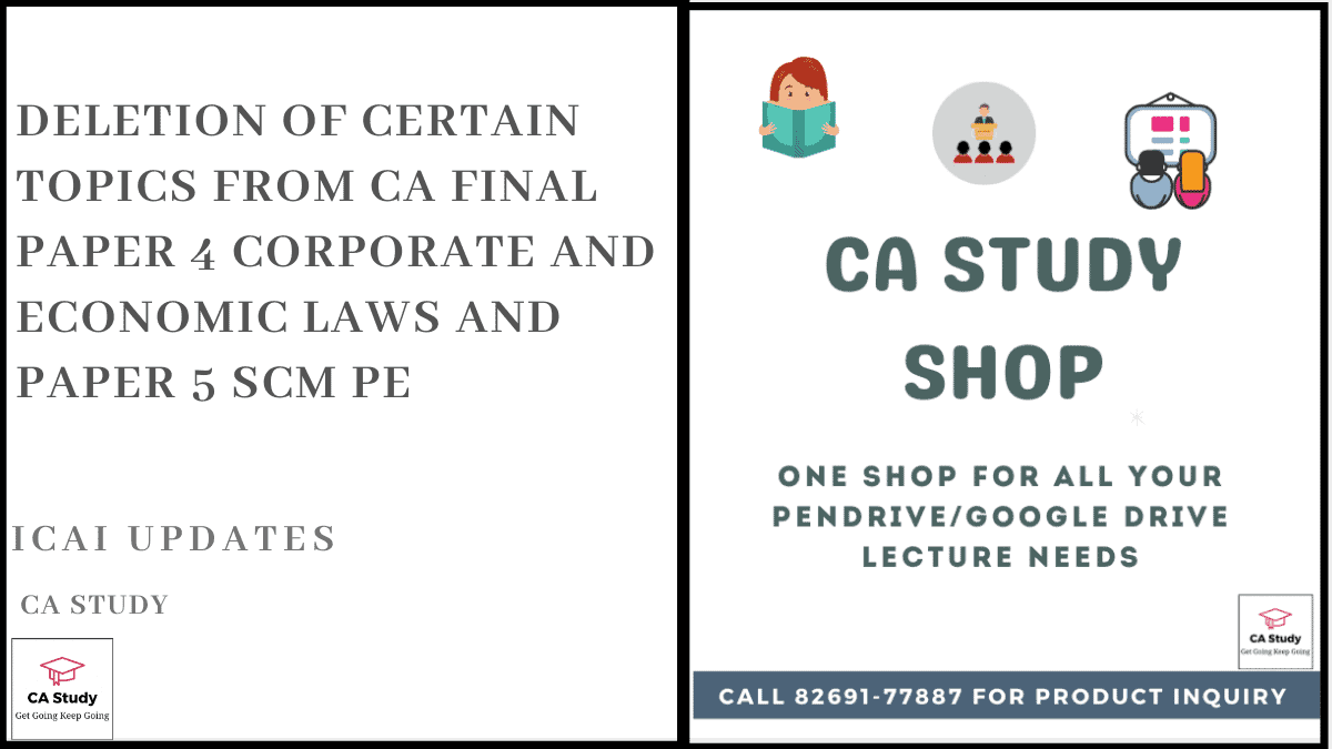 Deletion of Certain Topics from CA Final Paper 4 Corporate and Economic Laws and Paper 5 SCM PE
