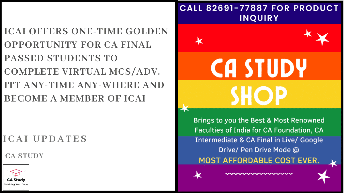 ICAI offers one-time GOLDEN OPPORTUNITY for CA Final Passed Students to Complete virtual MCS/Adv. ITT any-time any-where and become a member of ICAI